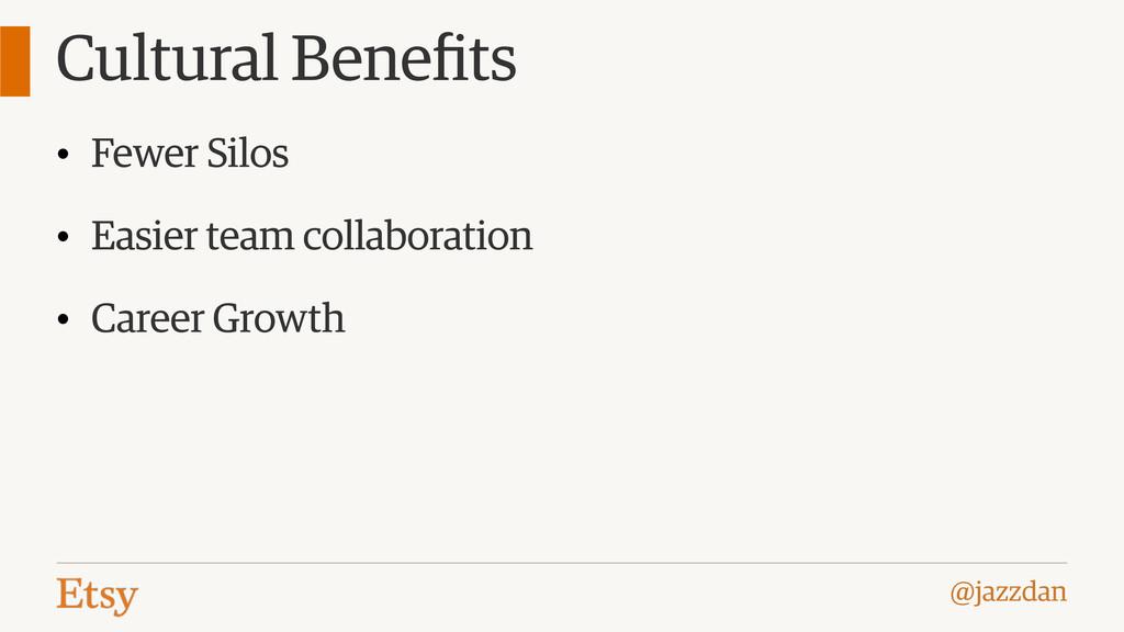 @jazzdan Cultural Benefits • Fewer Silos • Easie...