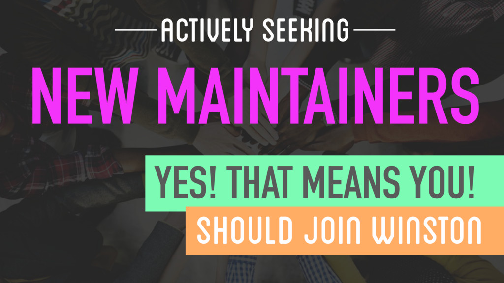 NEW MAINTAINERS ACTIVELY SEEKING  YES! THAT ...