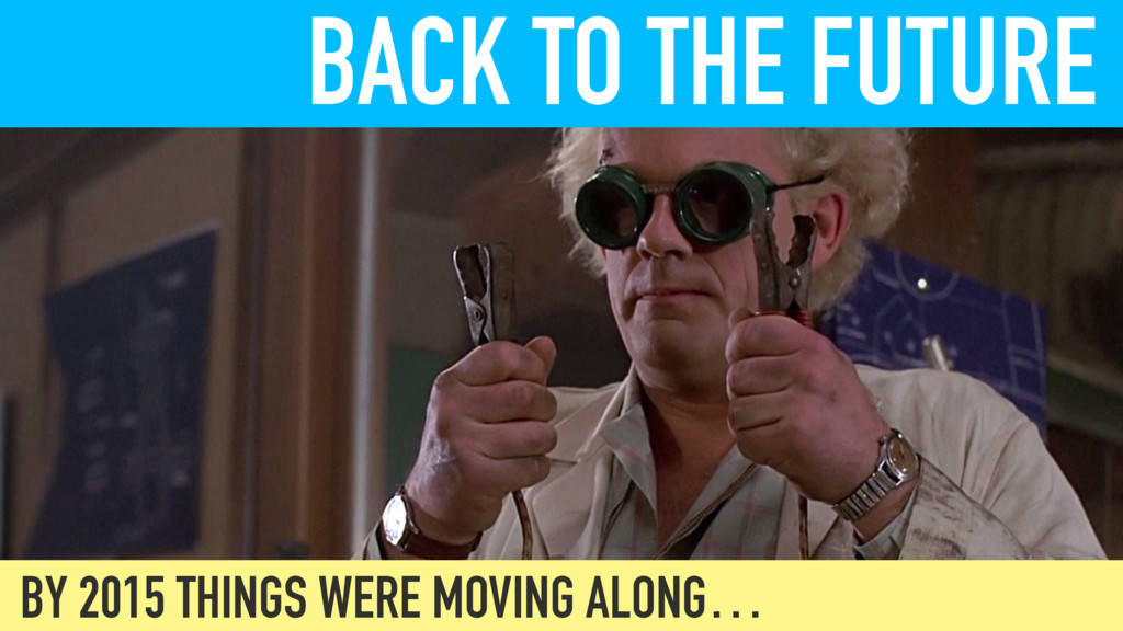 BACK TO THE FUTURE BY 2015 THINGS WERE MOVING A...
