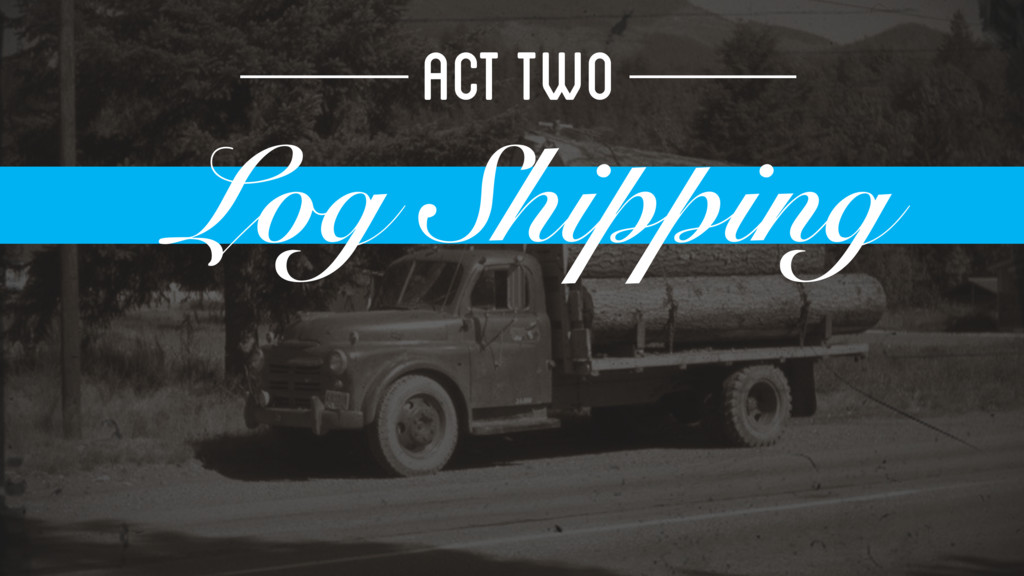 ACT TWO Log Shipping