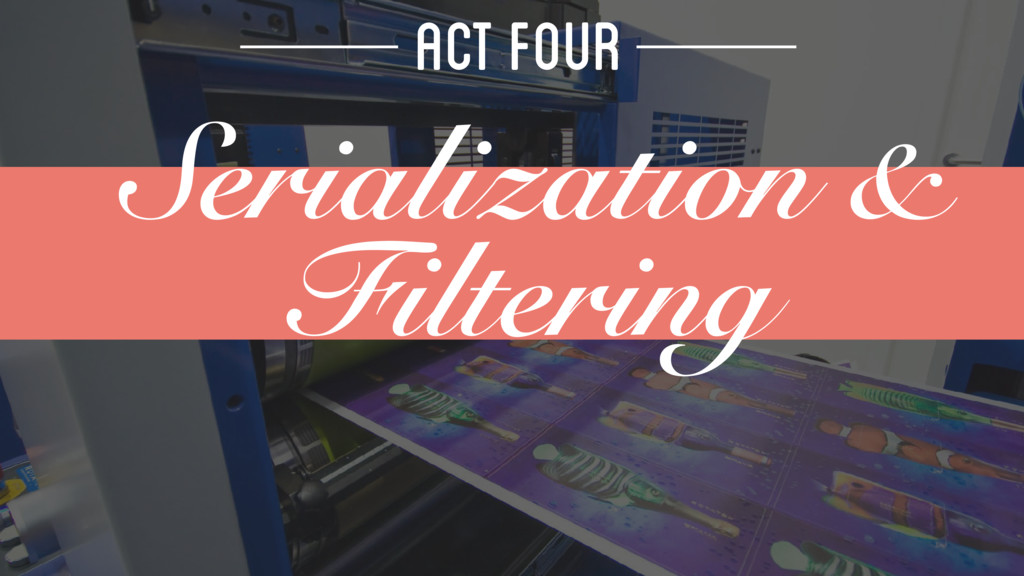 ACT FOUR Serialization & Filtering
