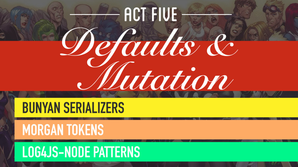 ACT FIVE Defaults & Mutation BUNYAN SERIALIZERS...