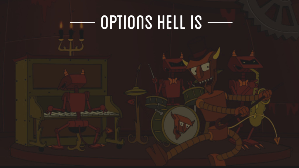 OPTIONS HELL IS