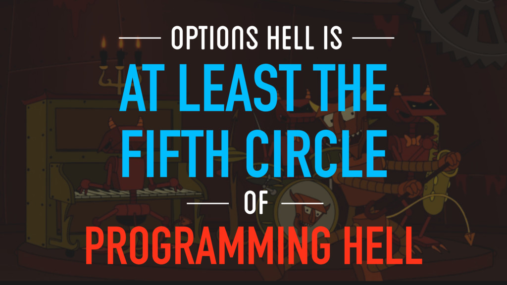 OPTIONS HELL IS AT LEAST THE FIFTH CIRCLE OF PR...