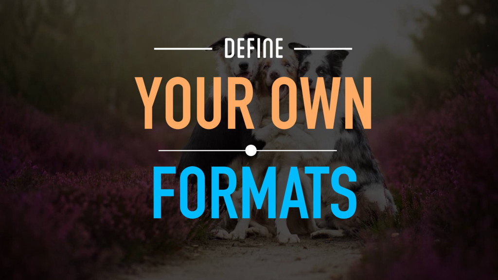 FORMATS YOUR OWN DEFINE