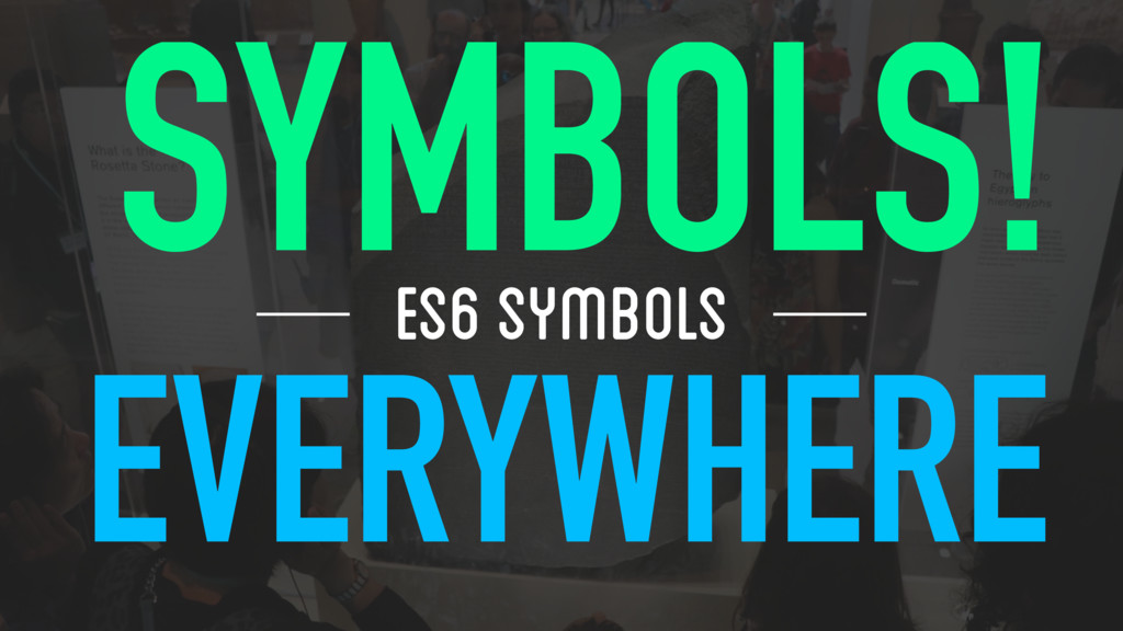 ES6 SYMBOLS SYMBOLS! EVERYWHERE