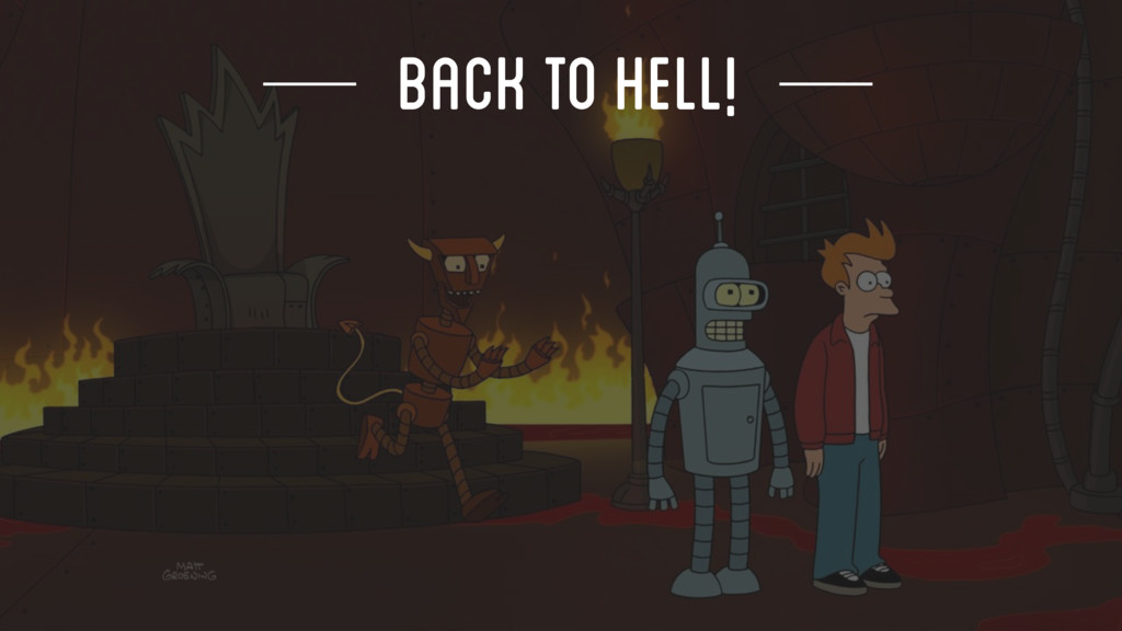BACK TO HELL!