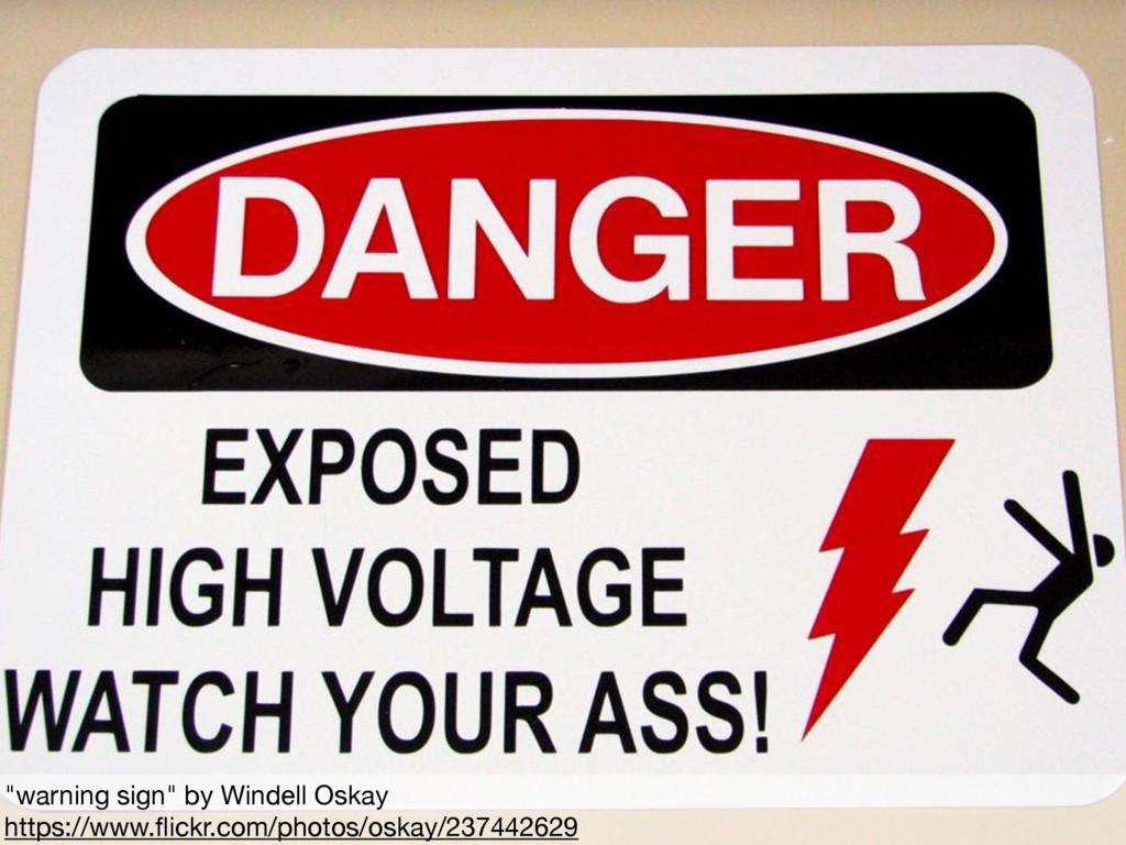 """""""warning sign"""" by Windell Oskay  https://www.fli..."""