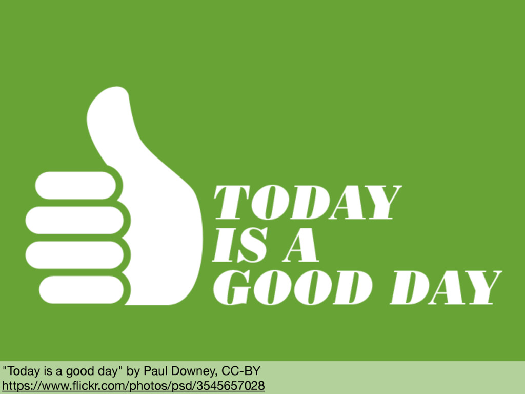 """""""Today is a good day"""" by Paul Downey, CC-BY  ht..."""