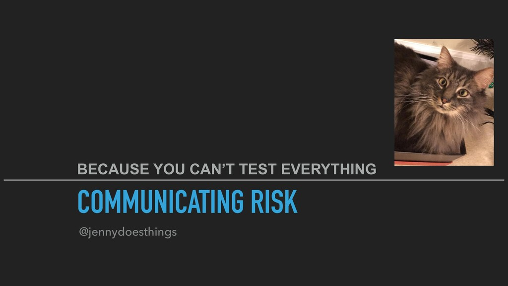 COMMUNICATING RISK @jennydoesthings BECAUSE YOU...