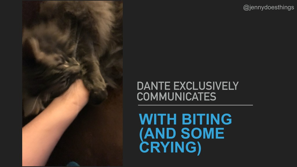 WITH BITING (AND SOME CRYING) DANTE EXCLUSIVELY...