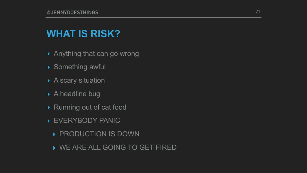 @JENNYDOESTHINGS WHAT IS RISK? ▸ Anything that ...