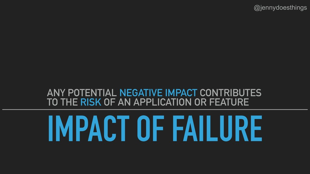 IMPACT OF FAILURE ANY POTENTIAL NEGATIVE IMPACT...