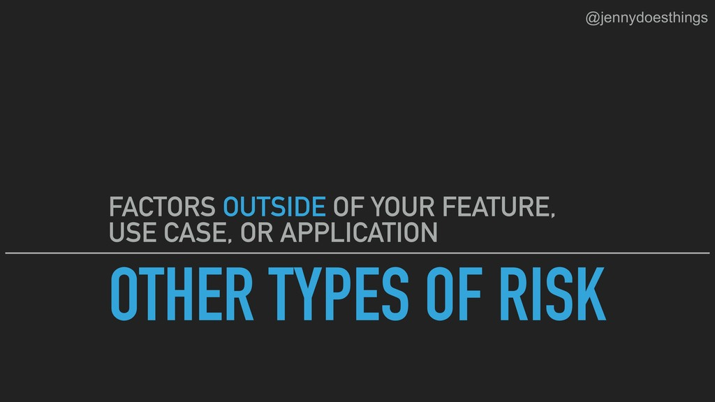 OTHER TYPES OF RISK FACTORS OUTSIDE OF YOUR FEA...