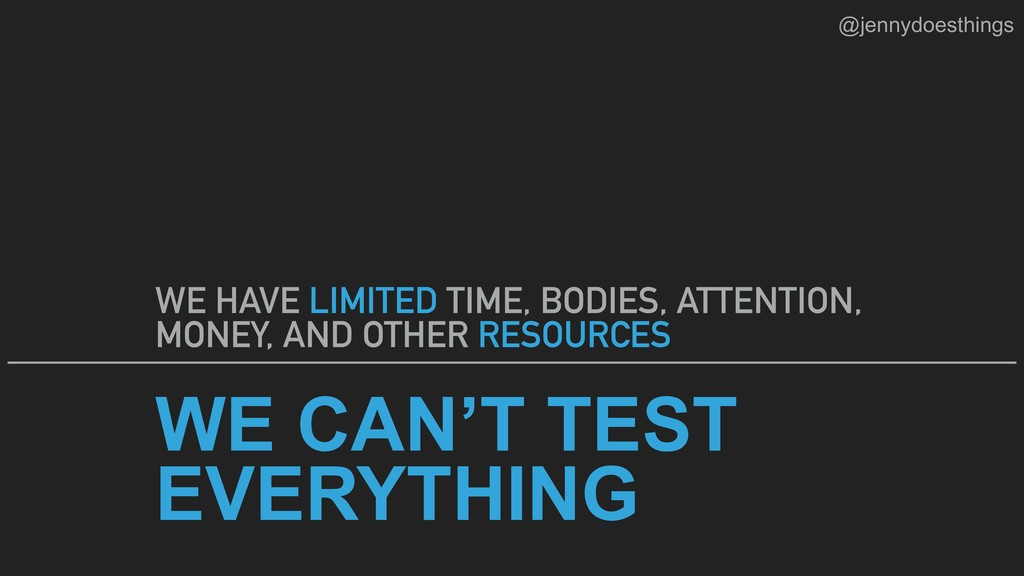 WE CAN'T TEST EVERYTHING WE HAVE LIMITED TIME, ...