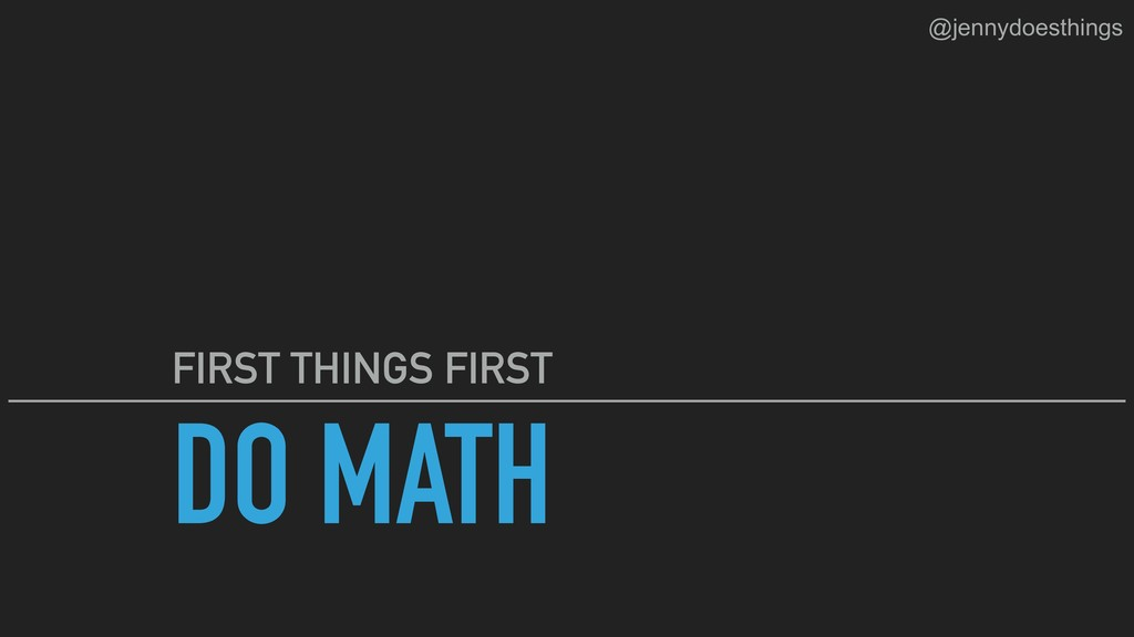 DO MATH FIRST THINGS FIRST @jennydoesthings