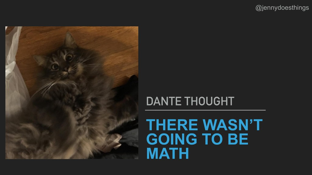 THERE WASN'T GOING TO BE MATH DANTE THOUGHT @je...