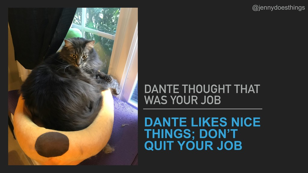 DANTE LIKES NICE THINGS; DON'T QUIT YOUR JOB DA...