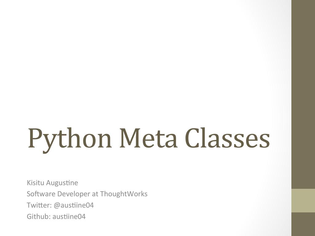 Python Meta Classes  Kisitu Augus)n...