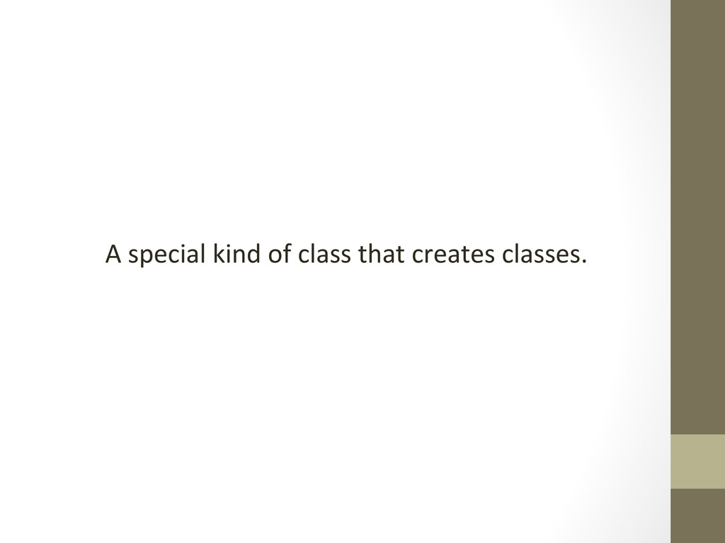A special kind of class that ...