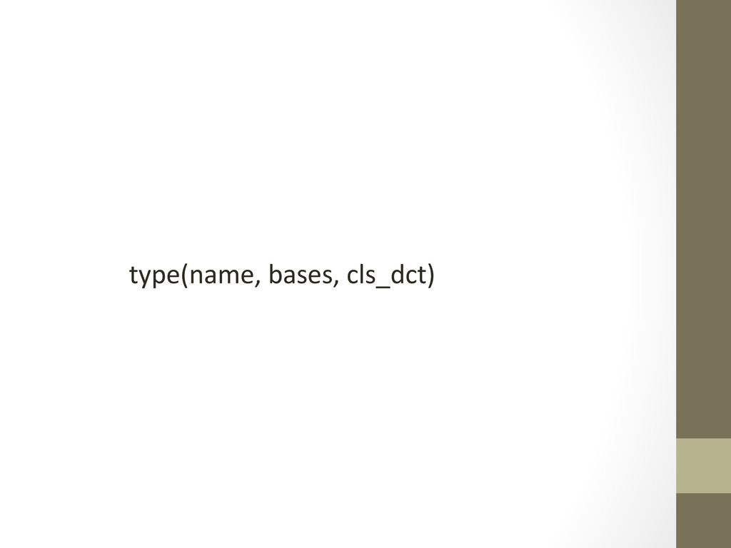 type(name, bases, cls_dct)
