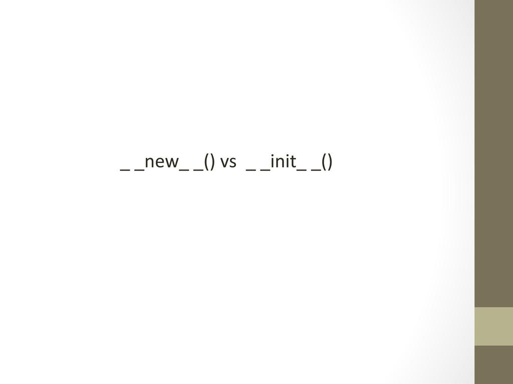 _ _new_ _() vs  _ _init_ _...