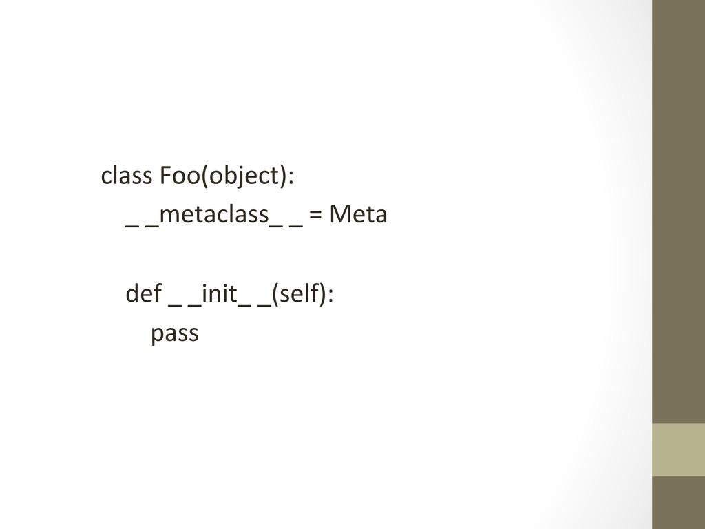 class Foo(object):      _ ...