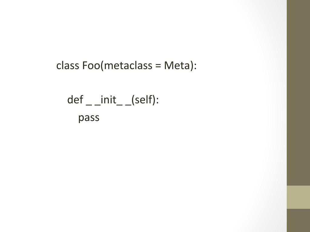 class Foo(metaclass = Meta):    ...