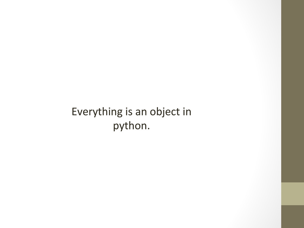 Everything is an object in  pyth...