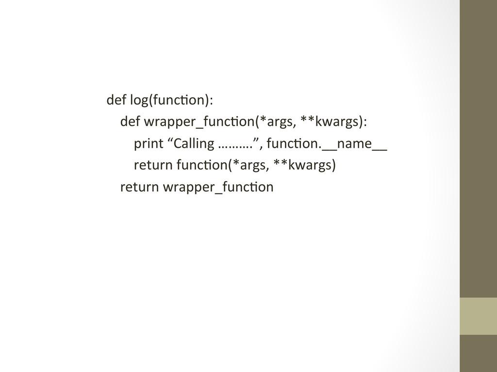 def log(func)on):      def ...