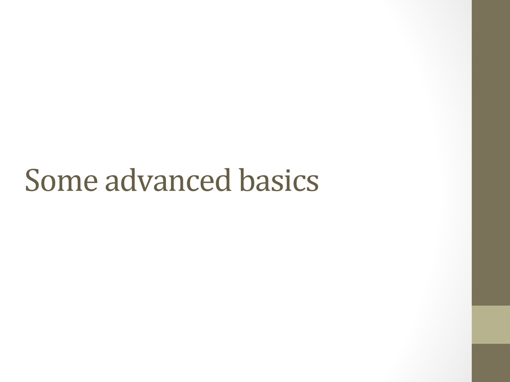 Some advanced basics