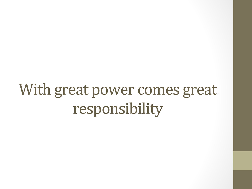 With great power comes great  re...