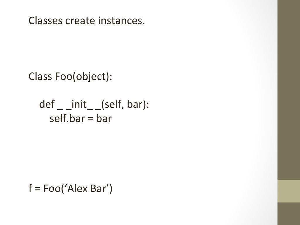Classes create instances.      ...