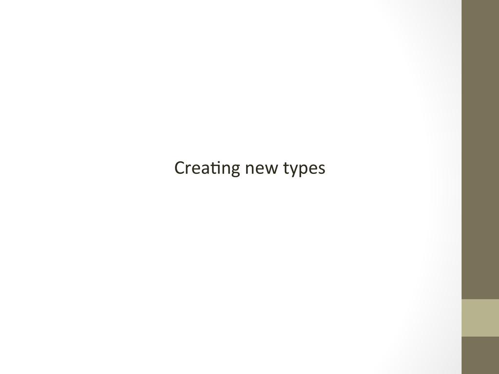 Crea)ng new types