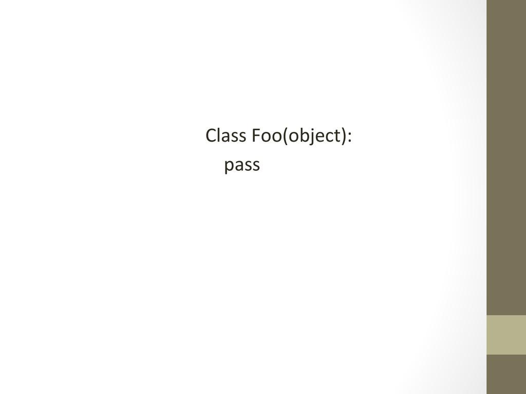 Class Foo(object):      pass...