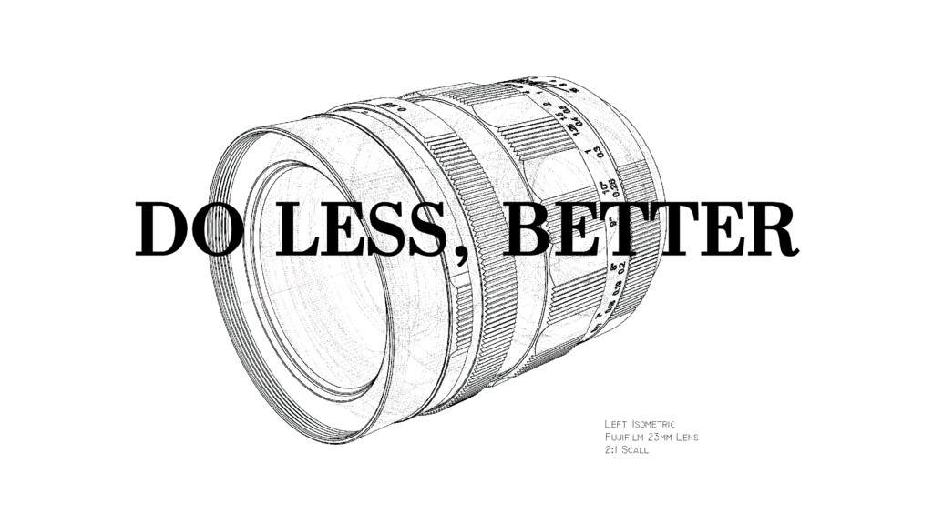 DO LESS, BETTER