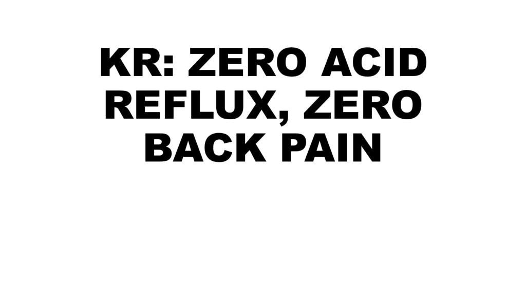 KR: ZERO ACID REFLUX, ZERO BACK PAIN