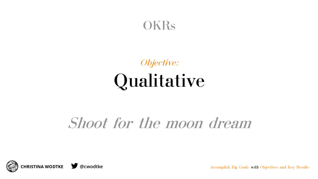 OKRs CHRISTINA WODTKE Objective: Qualitative Sh...