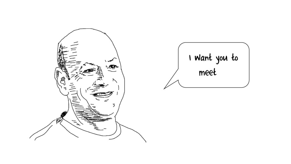 I want you to meet…