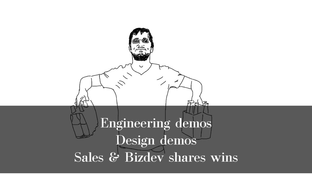 Engineering demos Design demos Sales & Bizdev s...