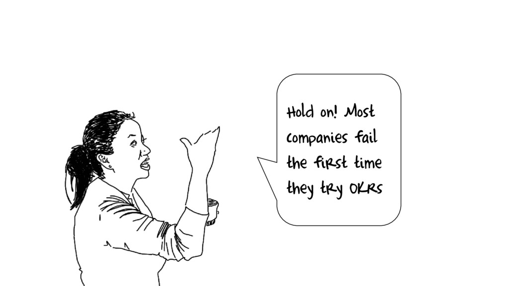 Hold on! Most companies fail the first time the...
