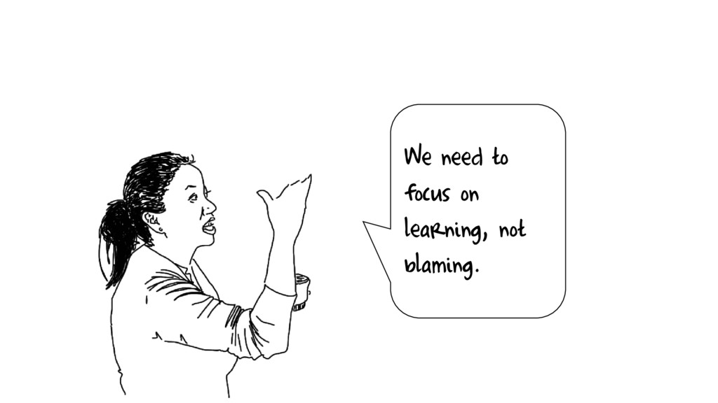 We need to focus on learning, not blaming.
