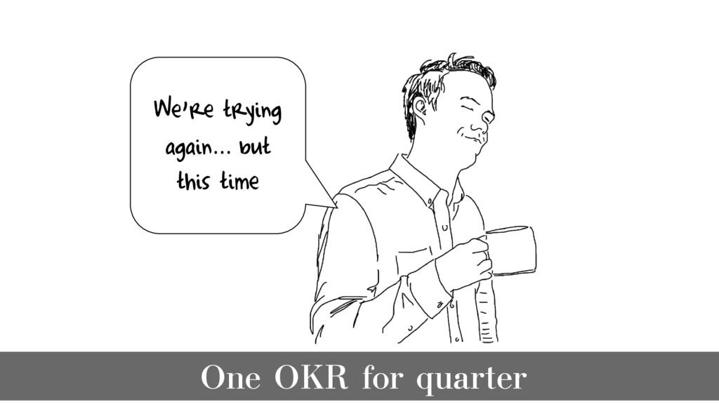 We're trying again… but this time One OKR for q...