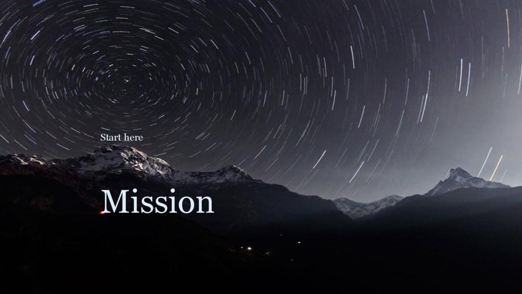 Mission Start here