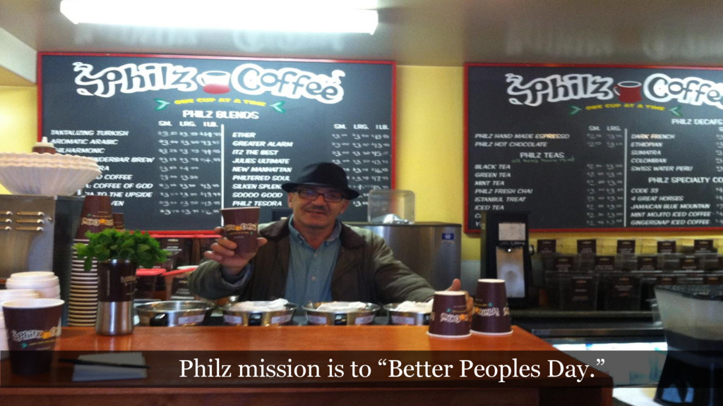 """Philz mission is to """"Better Peoples Day."""""""