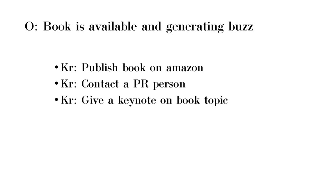 O: Book is available and generating buzz •Kr: P...