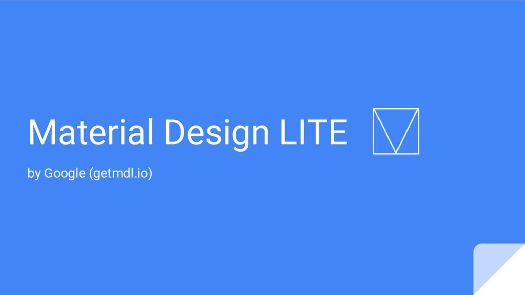 Material Design LITE by Google (getmdl.io)