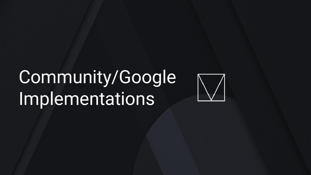 Community/Google Implementations