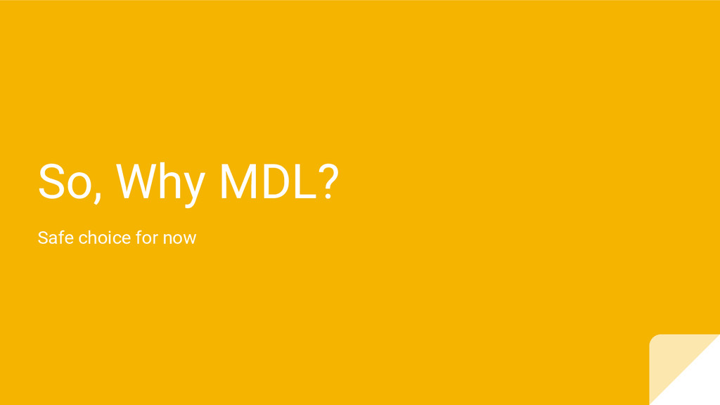 So, Why MDL? Safe choice for now