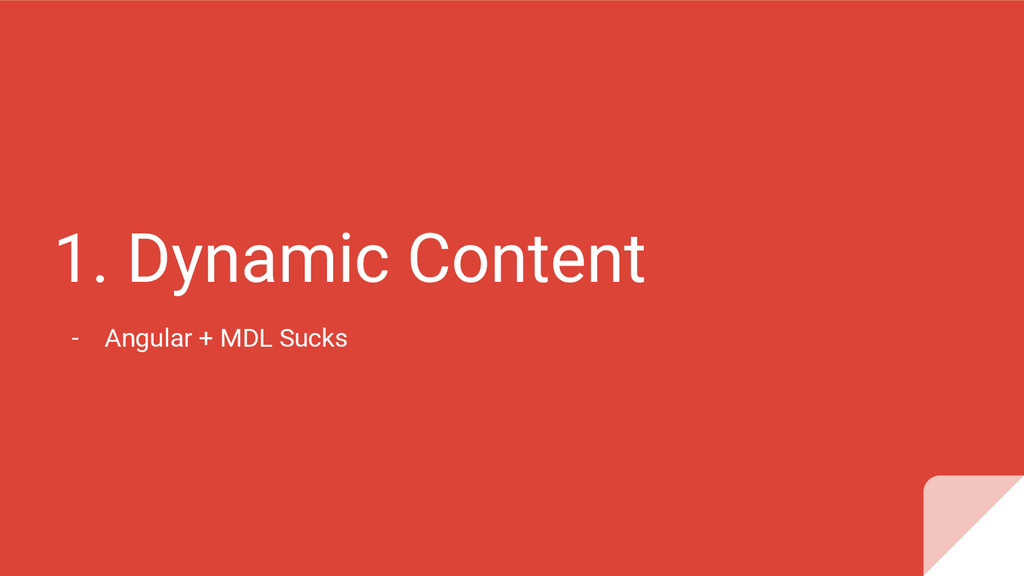 1. Dynamic Content - Angular + MDL Sucks
